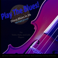 Michael Droste | Play the Blues! (Disco Blues in Eb) [for Violin, Viola, Cello, and String Players]