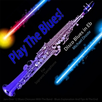 Michael Droste | Play the Blues! (Disco Blues in Eb) [for Soprano Saxophone Players]