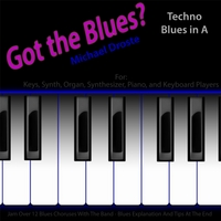 Michael Droste | Got the Blues? (Techno Blues in the Key of A) [for Piano, Keys, Organ, Synth, and Keyboard Players]