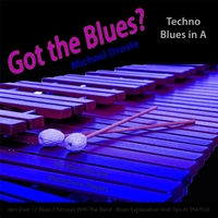 Michael Droste | Got the Blues? (Techno Blues in the Key of A) [for Vibes, Marimba, and Vibraphone Players]
