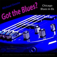 Michael Droste | Got the Blues? (Chicago Blues in the Key of Eb) [for Bass Players]