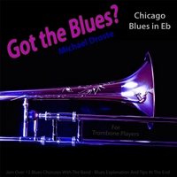 Michael Droste | Got the Blues? (Chicago Blues in the Key of Eb) [for Trombone Players]