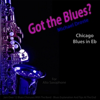 Michael Droste | Got the Blues? (Chicago Blues in the Key of Eb) [for Alto Saxophone Players]