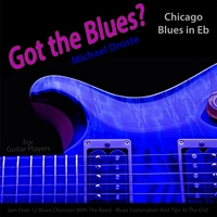 Michael Droste | Got the Blues? (Chicago Blues in the Key of Eb) [for Acoustic and Electric Guitar Players]