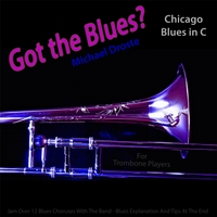 Michael Droste | Got the Blues? Chicago Blues in the Key of C for Trombone Players