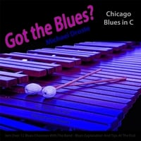 Michael Droste | Got the Blues? Chicago Blues in the Key of C for Vibraphone, Marimba, And Vibes Players