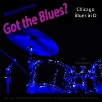 Michael Droste | Got the Blues? (Chicago Blues in the Key of D) [for Drummers]