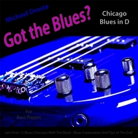 Michael Droste | Got the Blues? (Chicago Blues in the Key of D) [for Bass Players]