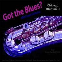 Michael Droste | Got the Blues? (Chicago Blues in the Key of D) [for Tenor Saxophone Players]