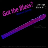 Michael Droste | Got the Blues? (Chicago Blues in the Key of D) [for Recorder Players]