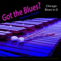 Michael Droste | Got the Blues? (Chicago Blues in the Key of D) [for Vibraphone, Marimba, and Vibes Players]