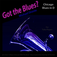 Michael Droste | Got the Blues? (Chicago Blues in the Key of D) [for Tuba Players]