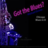 Michael Droste | Got the Blues? (Chicago Blues in the Key of D) [for Alto Saxophone Players]
