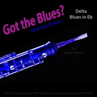 Michael Droste | Got the Blues? Delta Blues in the Key of Eb for Oboe Players