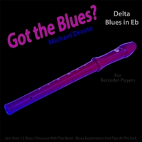 Michael Droste | Got the Blues? Delta Blues in the Key of Eb for Recorder Players