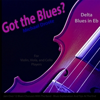 Michael Droste | Got the Blues? (Delta Blues in the Key of Eb) [for Violin, Viola, Cello, and String Players]
