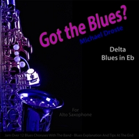 Michael Droste | Got the Blues? (Delta Blues in the Key of Eb) [for Alto Saxophone Players]