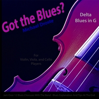 Michael Droste | Got the Blues? (Delta Blues in the Key of G) [for Violin, Viola, Cello, and String Players]