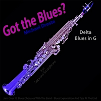 Michael Droste | Got the Blues? (Delta Blues in the Key of G) [for Soprano Saxophone Players]