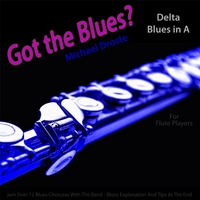 Michael Droste | Got the Blues? (Delta Blues in the Key of A) [for Flute Players]