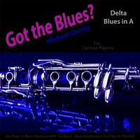 Michael Droste | Got the Blues? (Delta Blues in the Key of A) [for Clarinet Players]