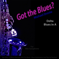 Michael Droste | Got the Blues? (Delta Blues in the Key of A) [for Alto Saxophone Players]