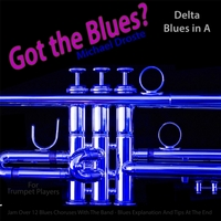 Michael Droste | Got the Blues? (Delta Blues in the Key of A) [for Trumpet Players]