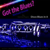 Michael Droste | Got the Blues? Disco Blues in the Key of A for Clarinet Players