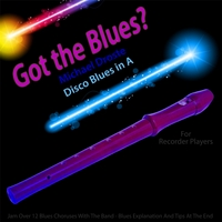 Michael Droste | Got the Blues? (Disco Blues in the Key of A) [for Recorder Players]