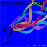 Michael Droste | What Is It All About?