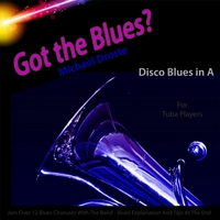 Michael Droste | Got the Blues? Disco Blues (In the Key of A) [for Tuba Players]