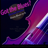 Michael Droste | Got the Blues? (Disco Blues in the Key of A) [for Violin, Viola, Cello, and String Players]