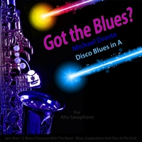 Michael Droste | Got the Blues? (Disco Blues in the Key of A) [for Alto Saxophone Players]