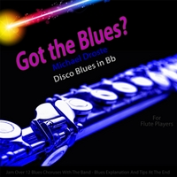 Michael Droste | Got the Blues? Disco Blues in the Key of Bb for Flute Players