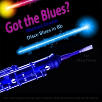 Michael Droste | Got the Blues? Disco Blues in the Key of Bb for Oboe Players