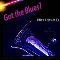 Michael Droste | Got the Blues? Disco Blues in the Key of Bb for Tuba Players