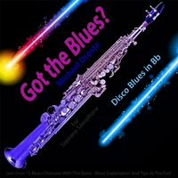 Michael Droste | Got the Blues? Disco Blues in the Key of Bb for Soprano Saxophone Players