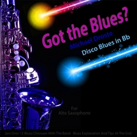 Michael Droste | Got the Blues? Disco Blues in the Key of Bb for Alto Saxophone Players