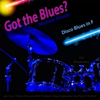 Michael Droste | Got the Blues? Disco Blues in the Key of F for Drummers