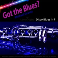 Michael Droste | Got the Blues? Disco Blues in the Key of F for Clarinet Players