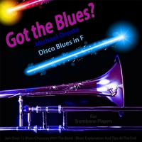 Michael Droste | Got the Blues? Disco Blues in the Key of F for Trombone Players