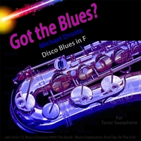 Michael Droste | Got the Blues? Disco Blues in the Key of F for Tenor Saxophone Players