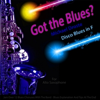 Michael Droste | Got the Blues? Disco Blues in the Key of F for Alto Saxophone Players