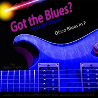 Michael Droste | Got the Blues? Disco Blues in the Key of F for Acoustic and Electric Guitar Players