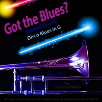 Michael Droste | Got the Blues? (Disco Blues in the Key of G) [for Trombone Players]