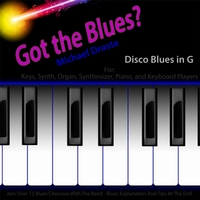 Michael Droste | Got the Blues? (Disco Blues in the Key of G) [for Piano, Key, Organ, Synth, and Keyboard Players]