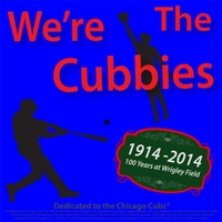 Michael Droste | We're the Cubbies (100 Years At Wrigley Field 1914-2014 Dedicated to the Chicago Cubs Baseball Team)