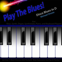 Michael Droste | Play the Blues! Disco Blues in D for Piano, Synth, Keys, Organ, And Keyboard Players