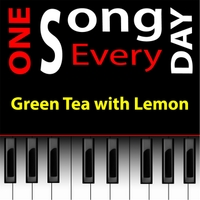Michael Droste | Green Tea With Lemon from One Song Every Day Onesongeveryday