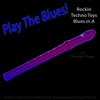 Michael Droste | Play the Blues! Rockin Techno Toys Blues in A (For Recorder Players)